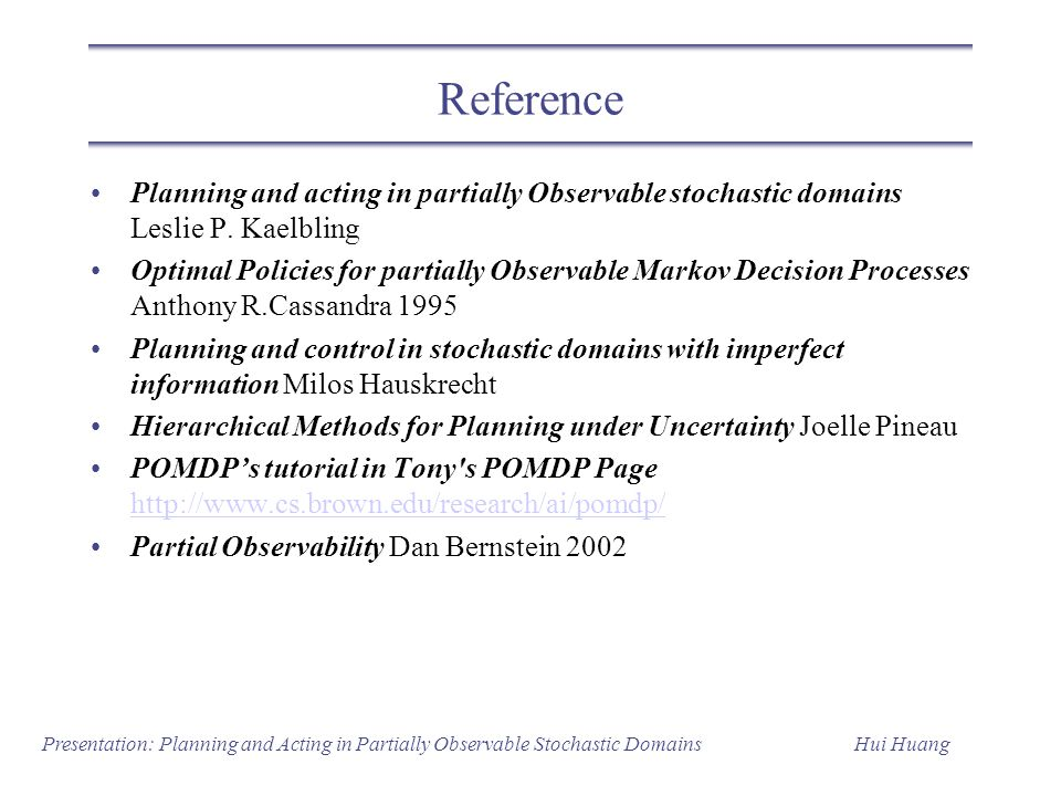 Reference Planning and acting in partially Observable stochastic domains Leslie P. Kaelbling.