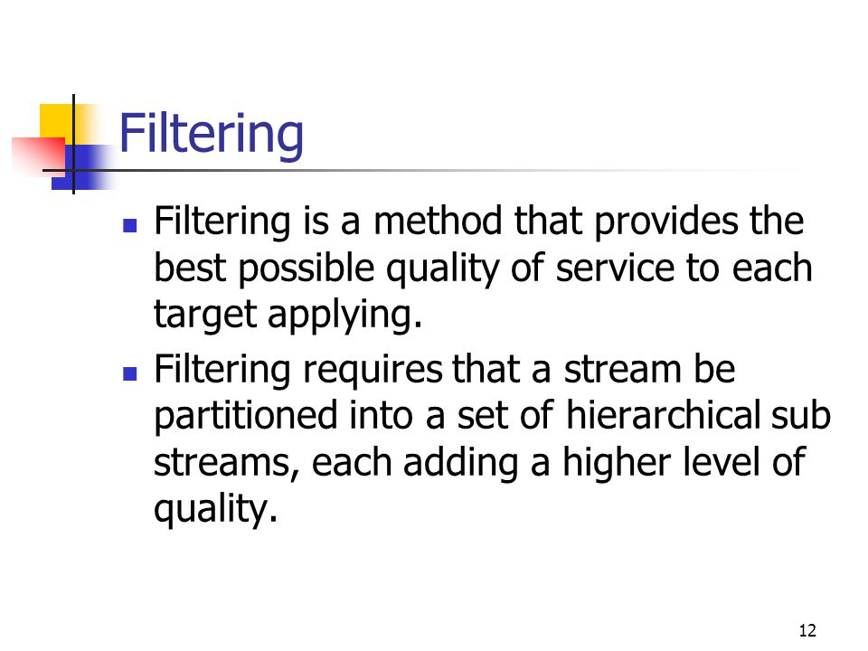 Filtering Filtering is a method that provides the best possible quality of service to each target applying.