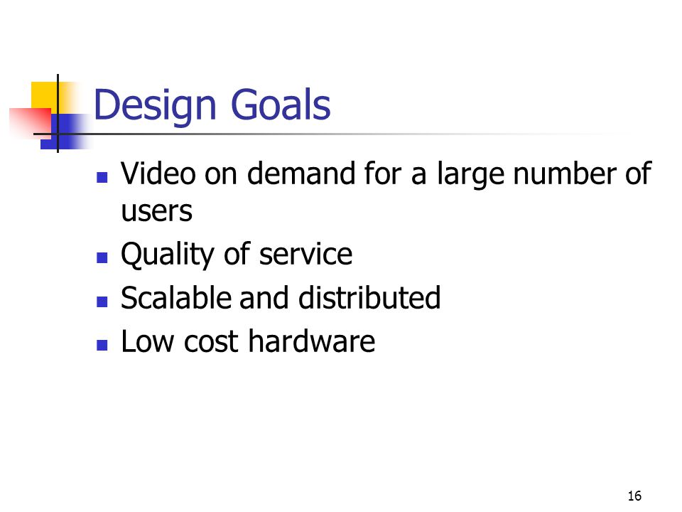 Design Goals Video on demand for a large number of users