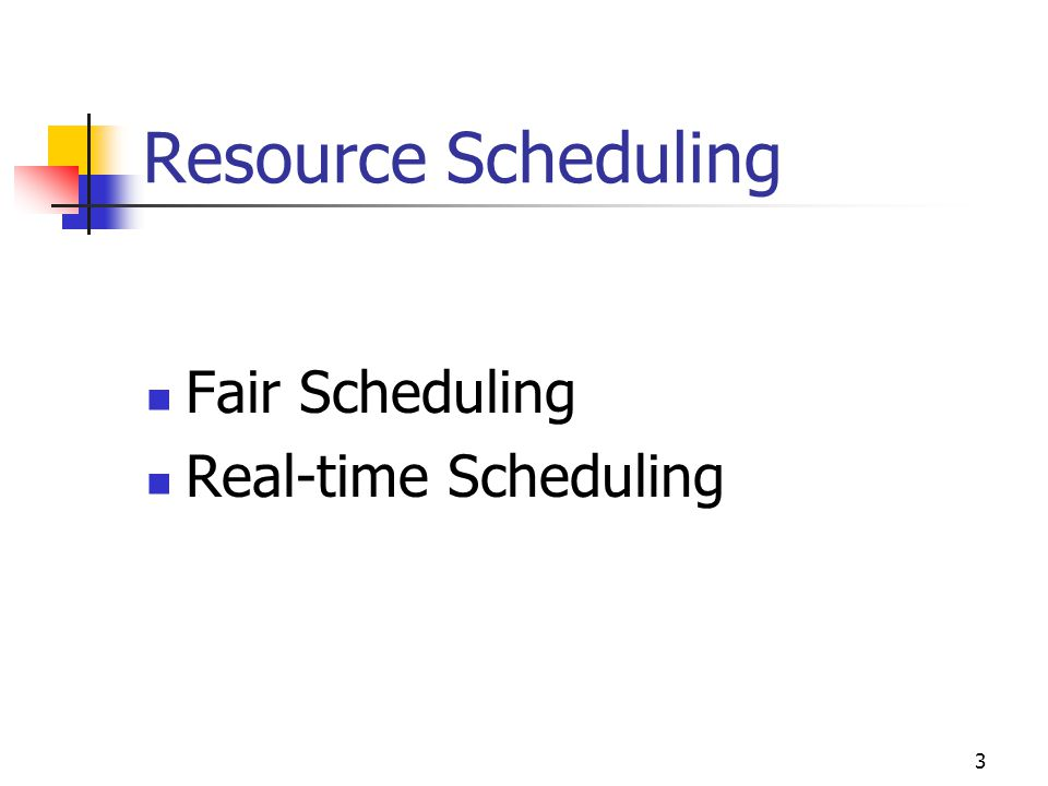Resource Scheduling Fair Scheduling Real-time Scheduling