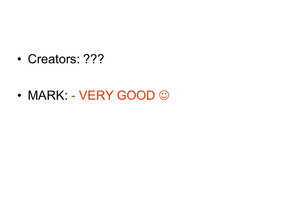Creators: MARK: - VERY GOOD 
