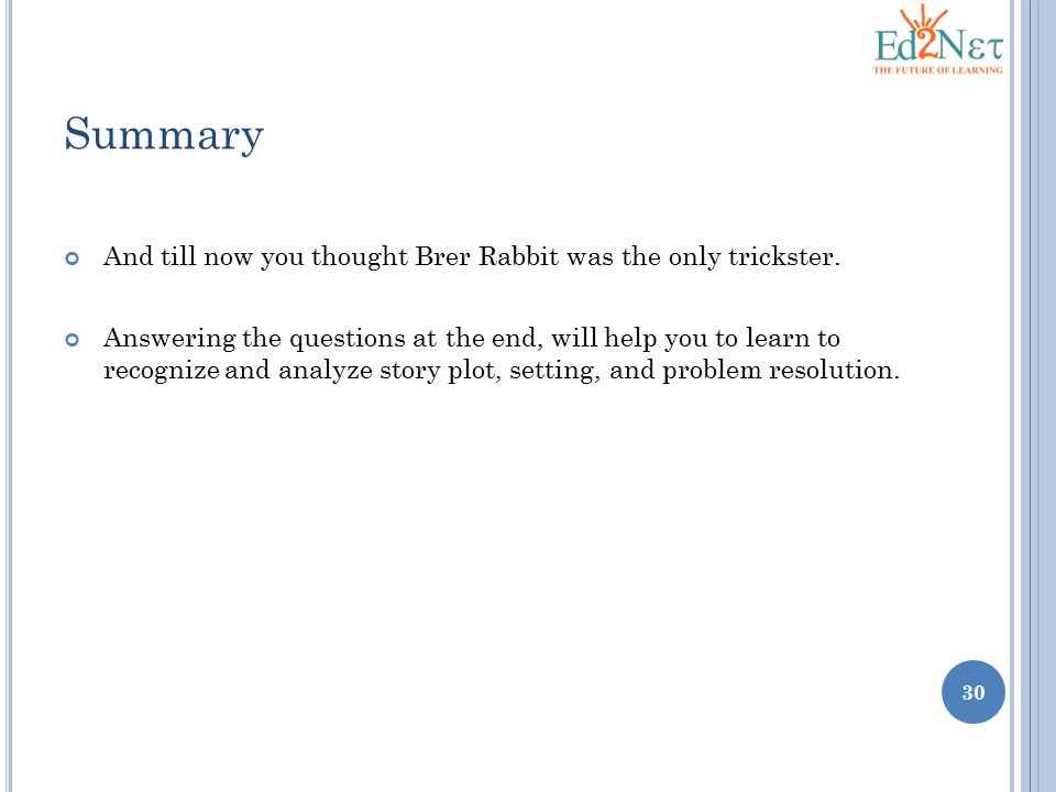Summary And till now you thought Brer Rabbit was the only trickster.
