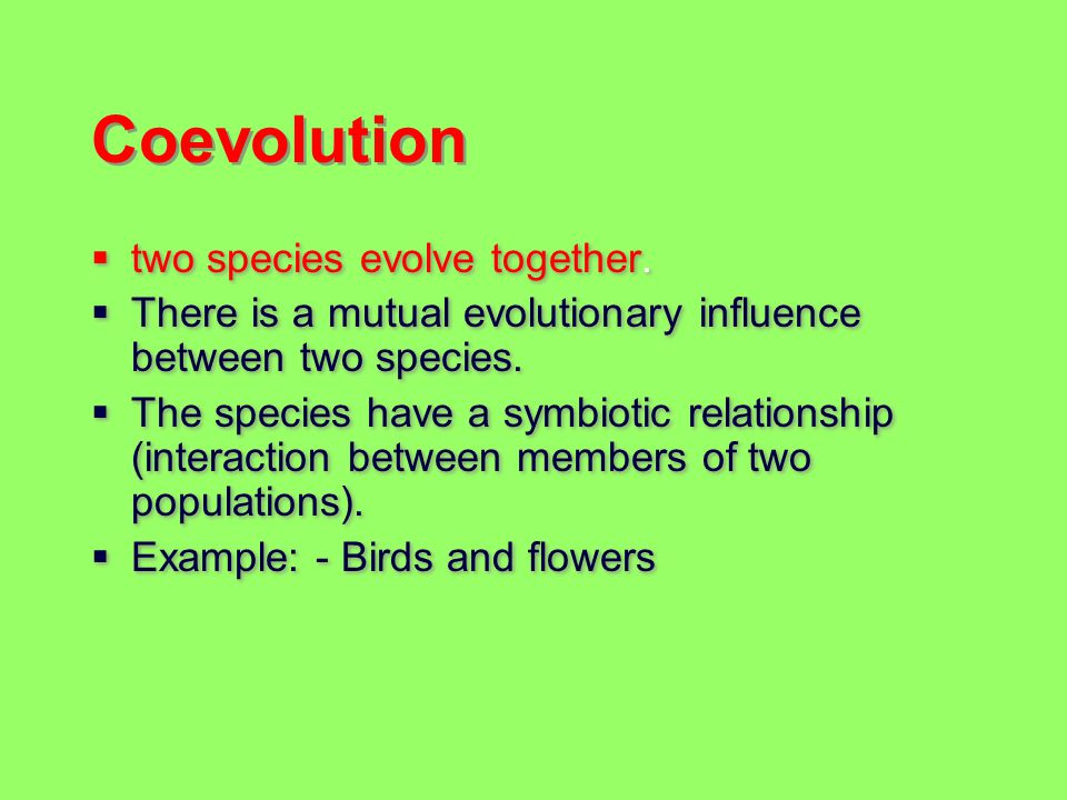 Coevolution two species evolve together.