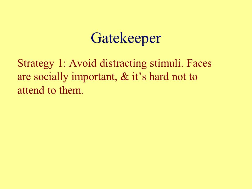 Gatekeeper Strategy 1: Avoid distracting stimuli.