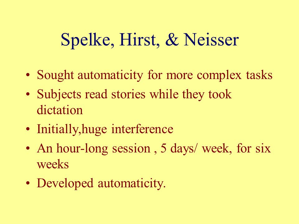 Spelke, Hirst, & Neisser Sought automaticity for more complex tasks