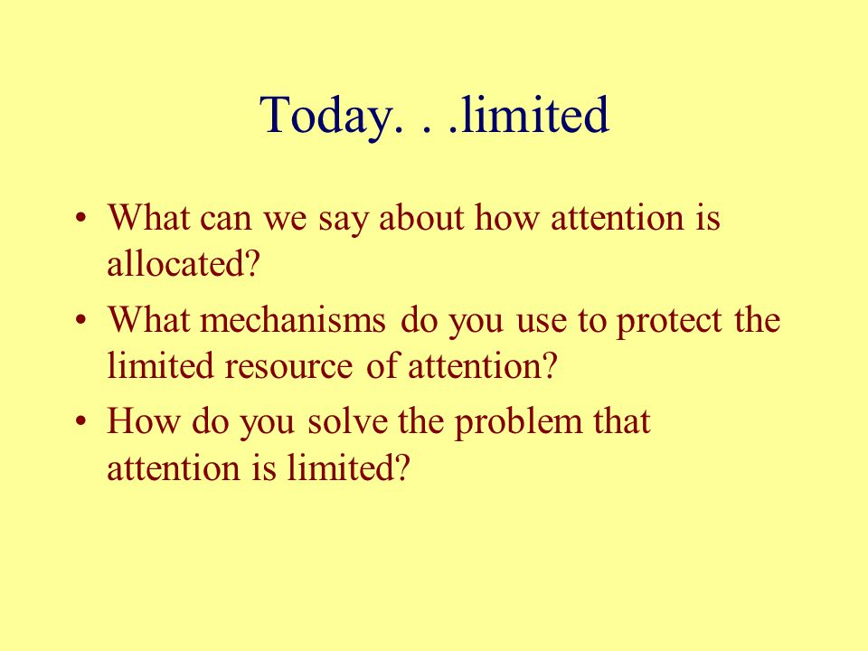 Today. . .limited What can we say about how attention is allocated