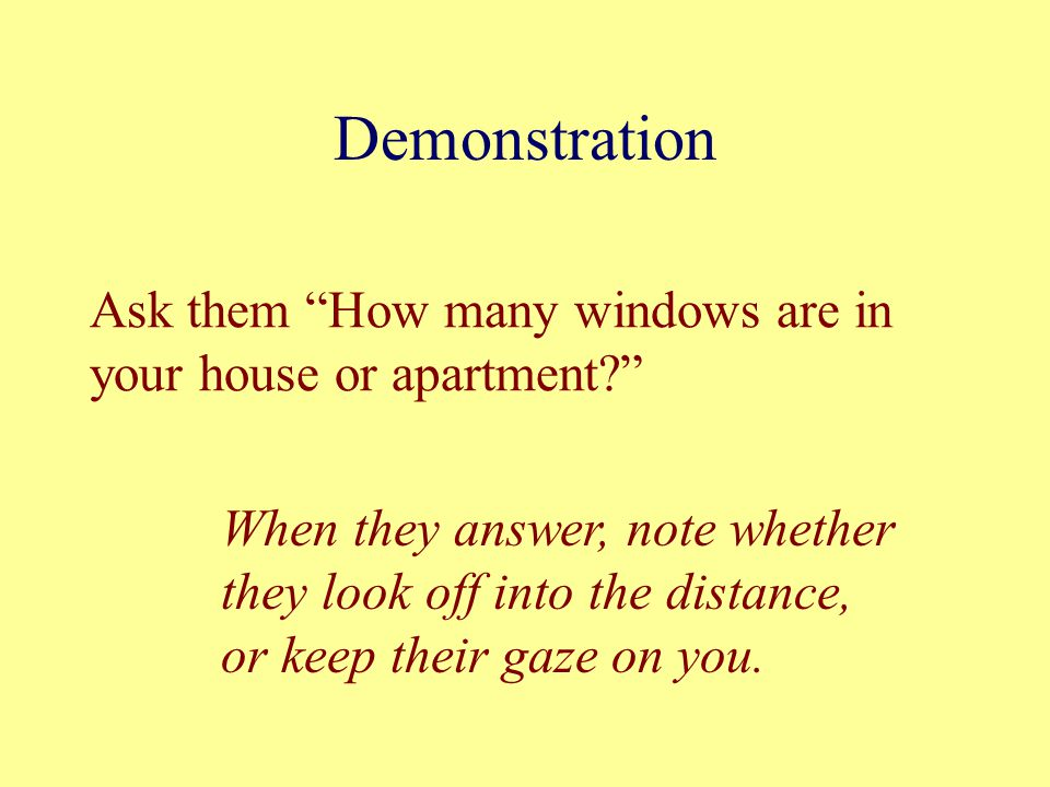 Demonstration Ask them How many windows are in your house or apartment