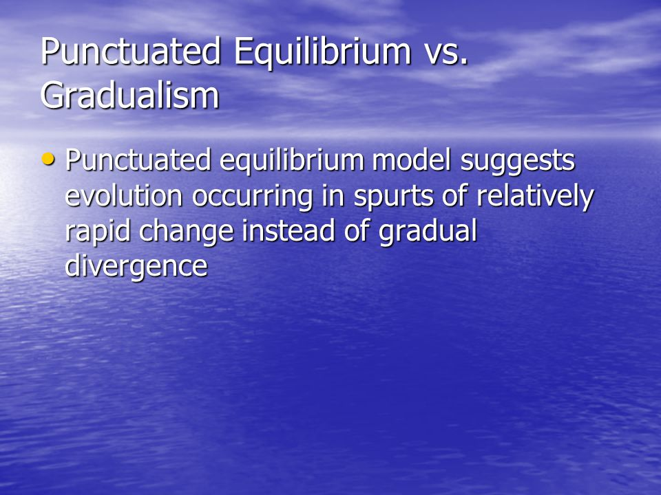 Punctuated Equilibrium vs. Gradualism