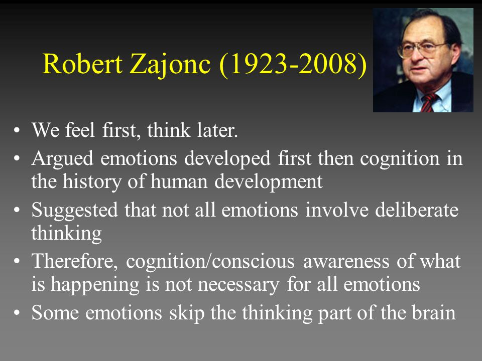 Robert Zajonc (1923-2008) We feel first, think later.