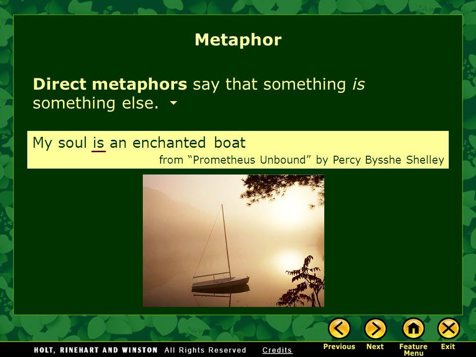 Metaphor Direct metaphors say that something is something else.