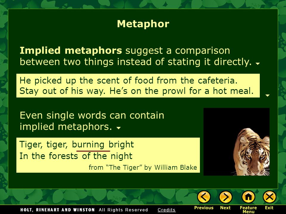 Metaphor Implied metaphors suggest a comparison between two things instead of stating it directly.