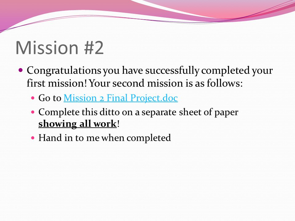 Mission #2 Congratulations you have successfully completed your first mission! Your second mission is as follows: