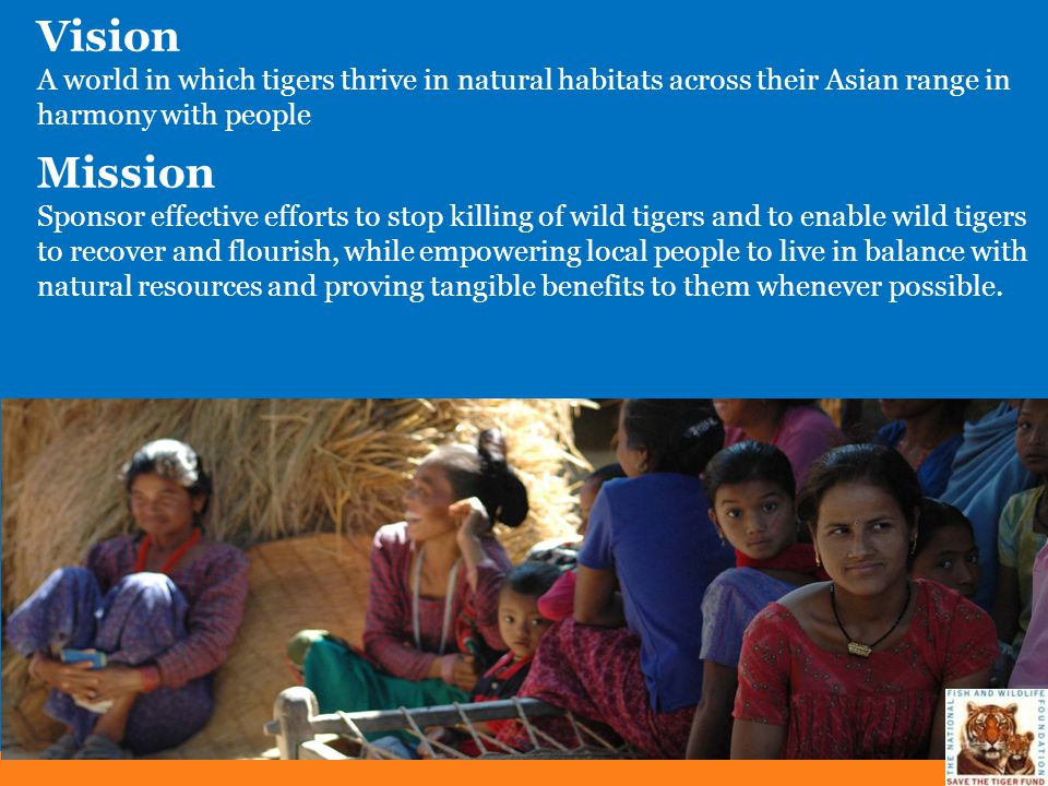 Vision A world in which tigers thrive in natural habitats across their Asian range in harmony with people.