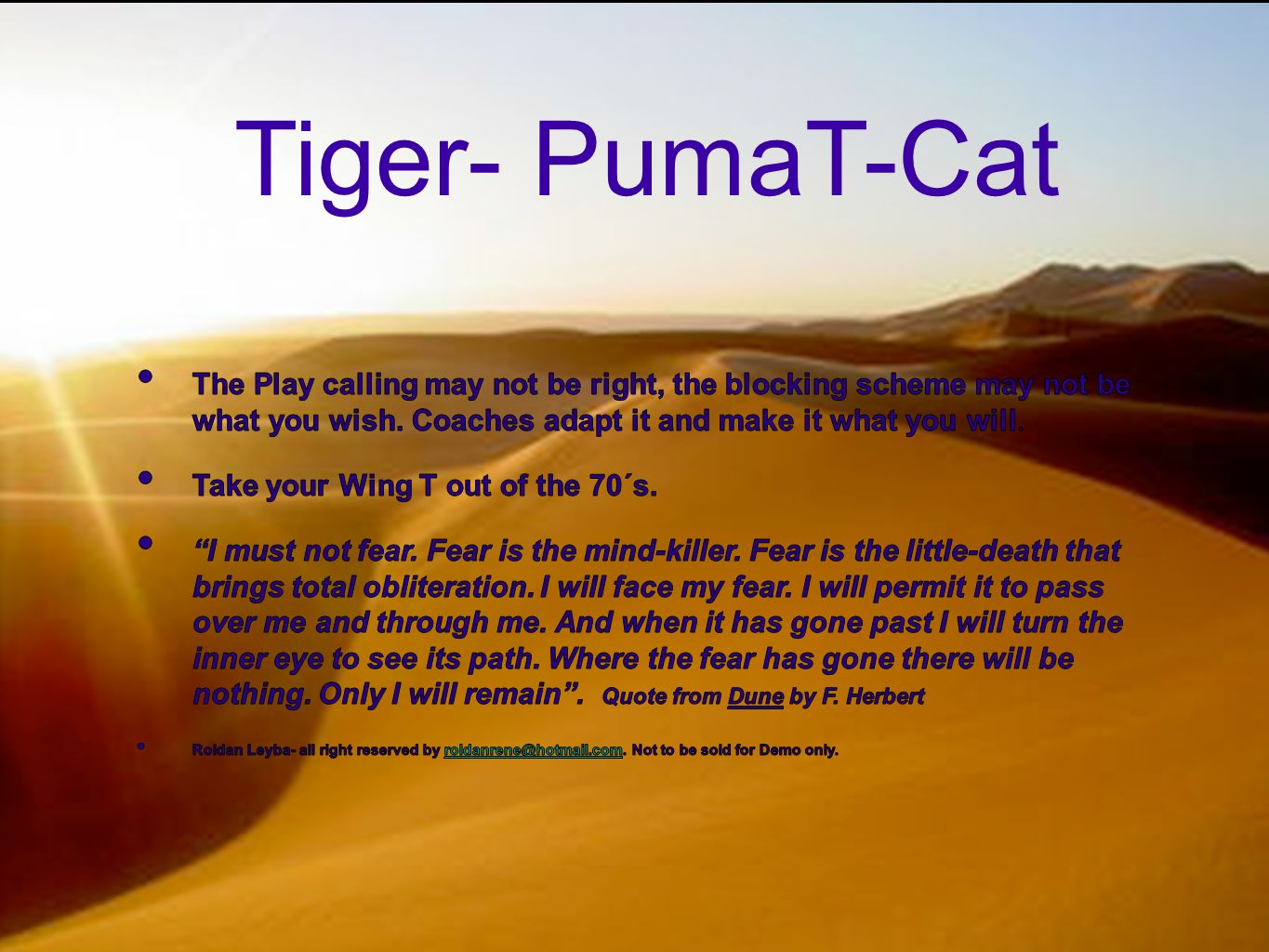 Tiger- PumaT-Cat The Play calling may not be right, the blocking scheme may not be what you wish. Coaches adapt it and make it what you will.