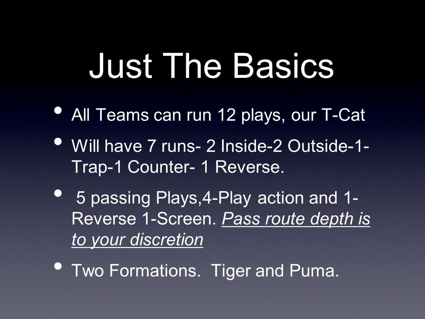Just The Basics All Teams can run 12 plays, our T-Cat