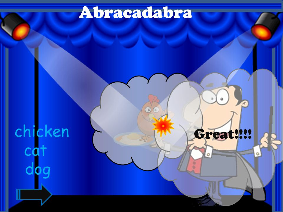 Abracadabra Great!!!! chicken cat dog