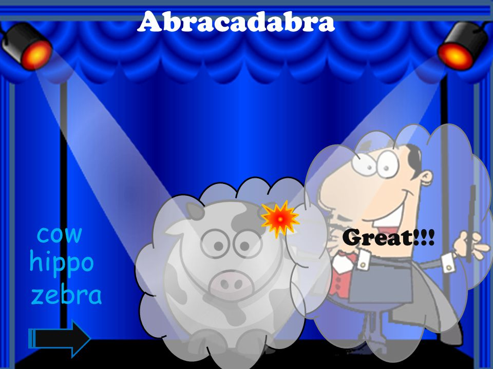 Abracadabra Great!!! cow hippo zebra