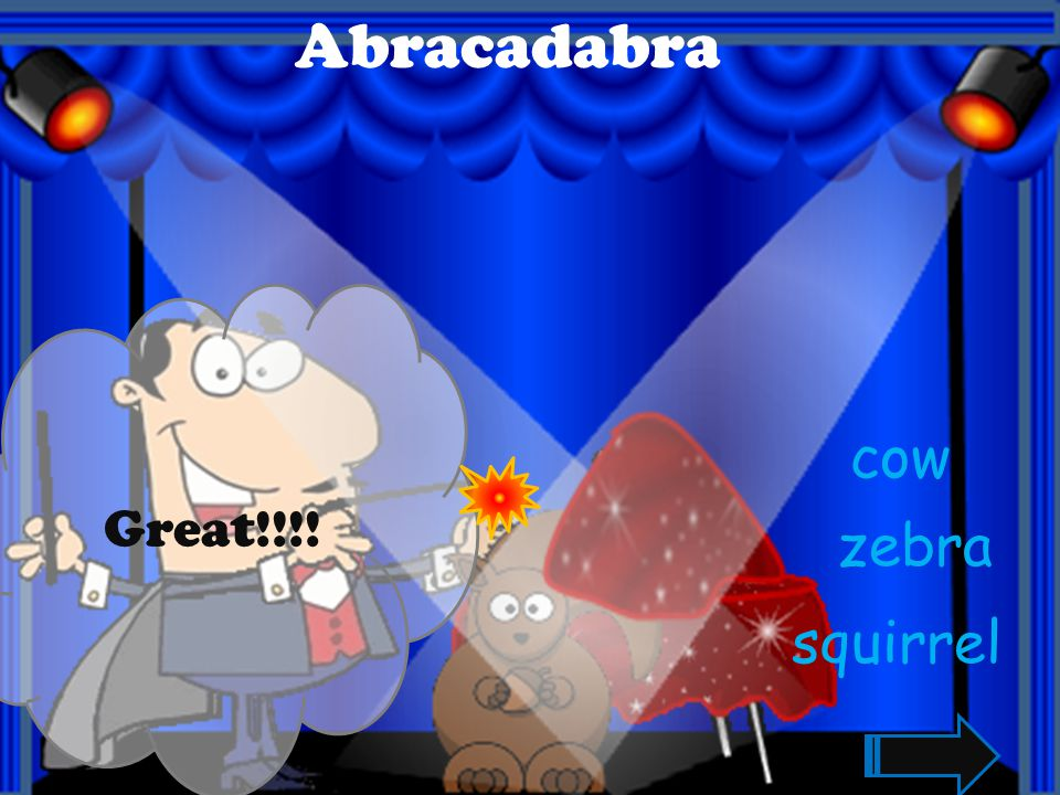 Abracadabra Great!!!! cow zebra squirrel