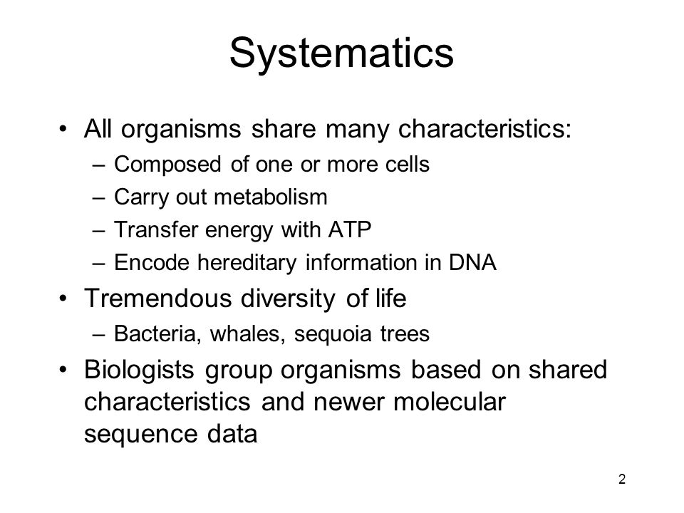 Systematics All organisms share many characteristics: