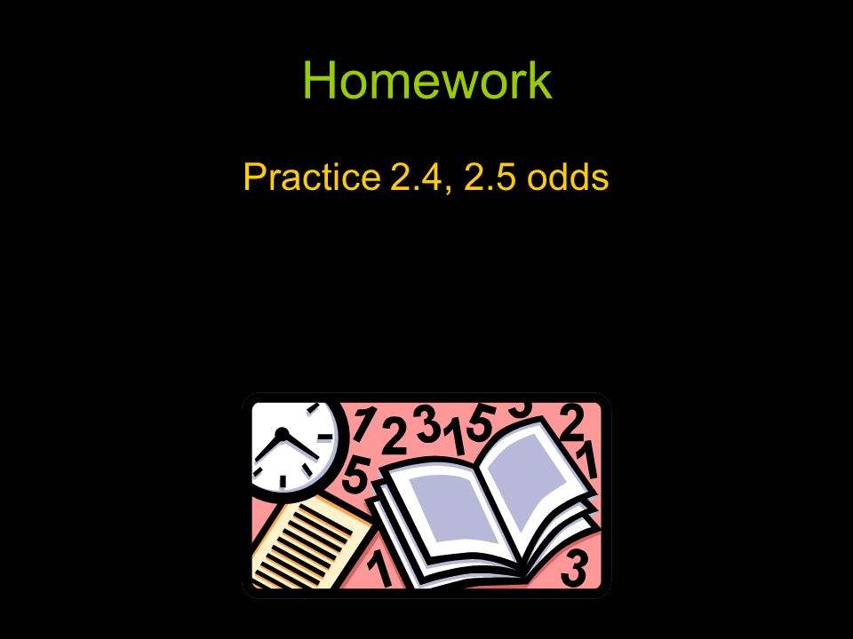 Homework Practice 2.4, 2.5 odds
