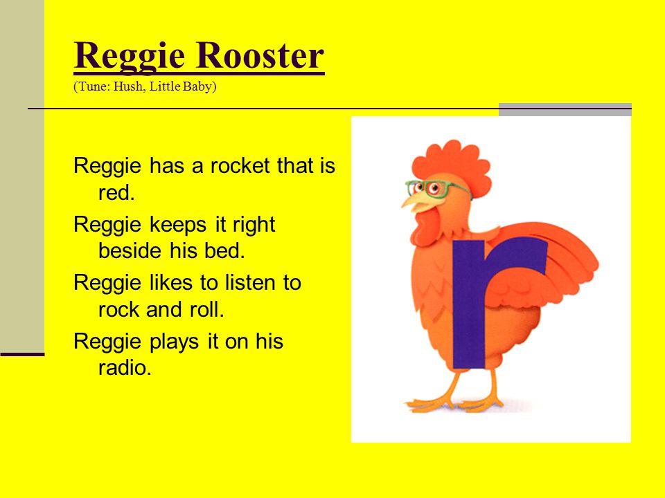 Reggie Rooster (Tune: Hush, Little Baby)