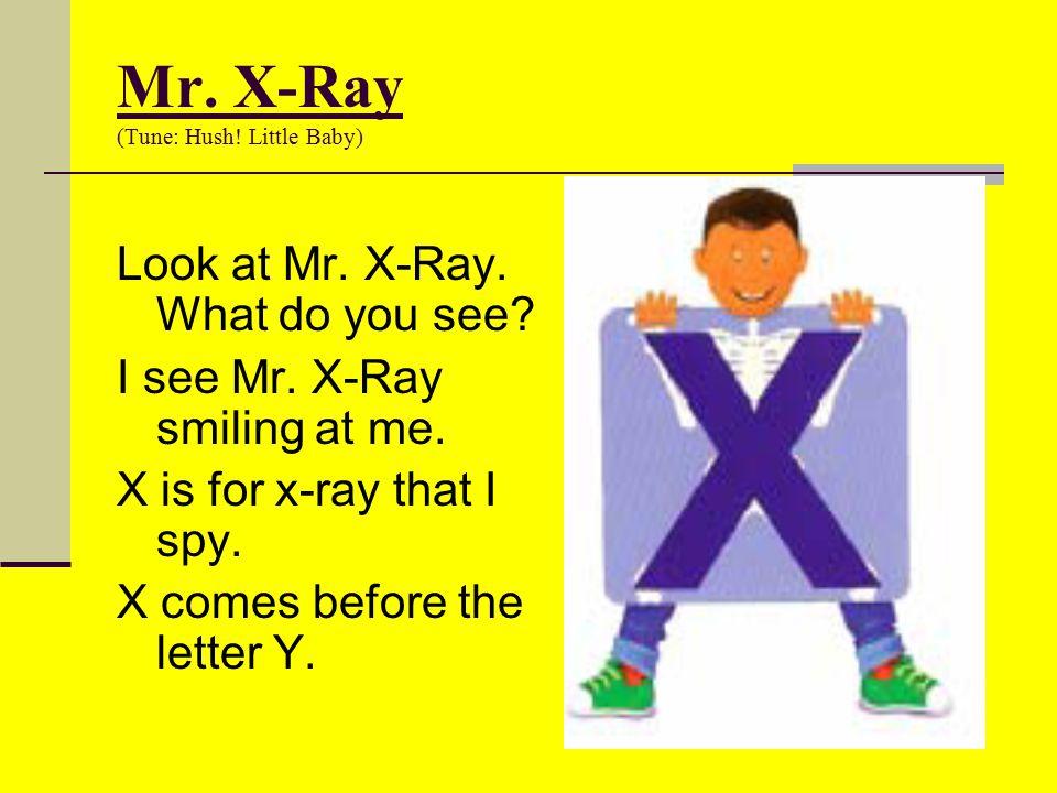 Mr. X-Ray (Tune: Hush! Little Baby)