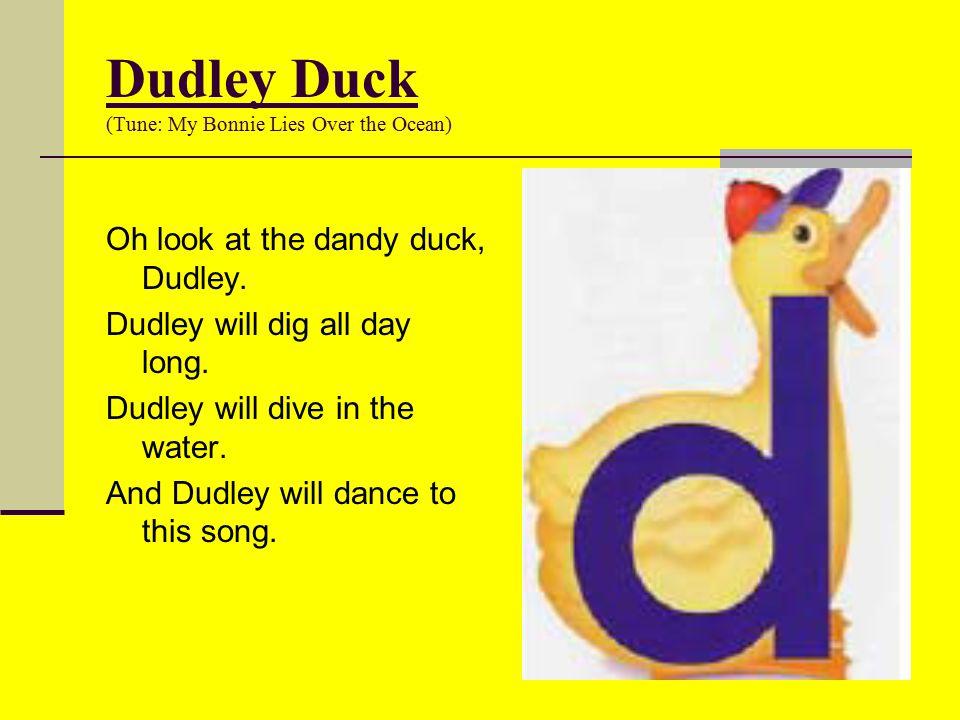 Dudley Duck (Tune: My Bonnie Lies Over the Ocean)