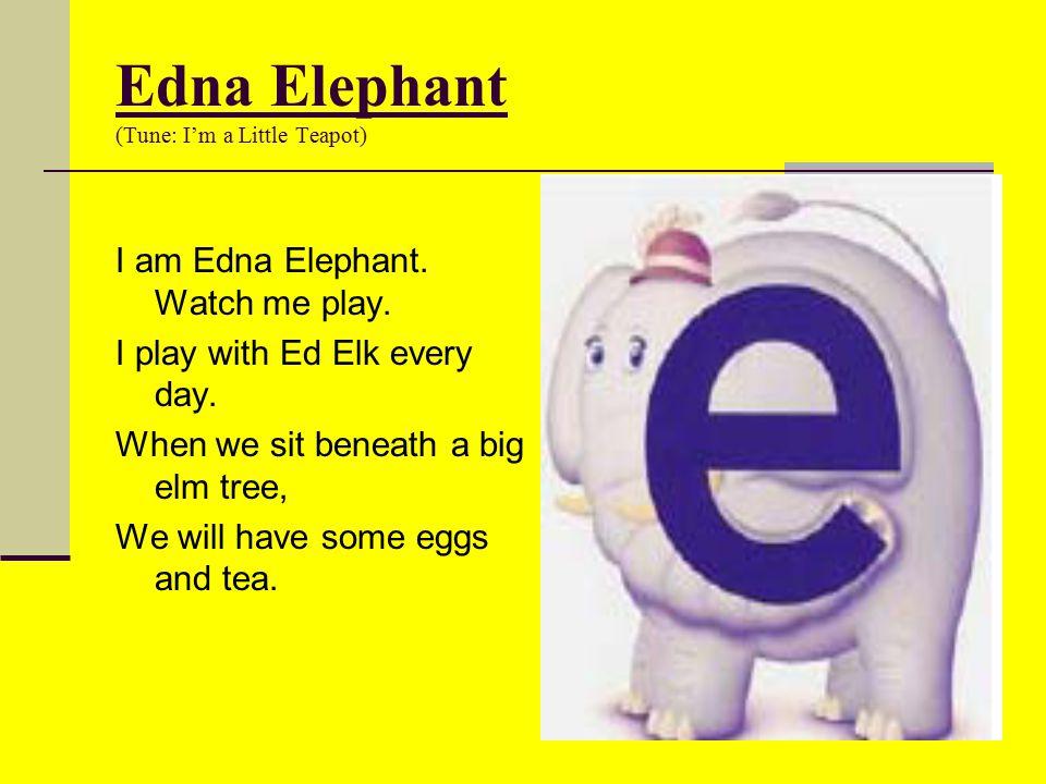 Edna Elephant (Tune: I'm a Little Teapot)