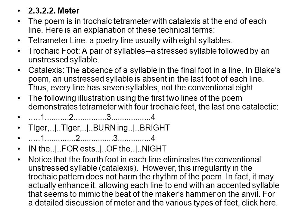 2.3.2.2. Meter The poem is in trochaic tetrameter with catalexis at the end of each line. Here is an explanation of these technical terms: