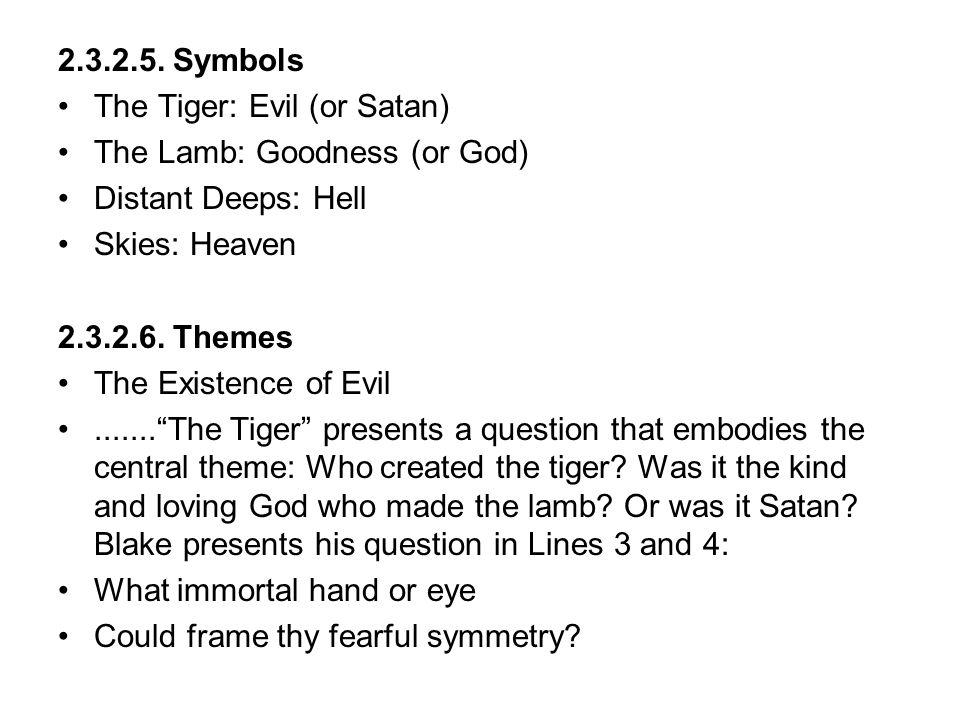 2.3.2.5. Symbols The Tiger: Evil (or Satan) The Lamb: Goodness (or God) Distant Deeps: Hell. Skies: Heaven.