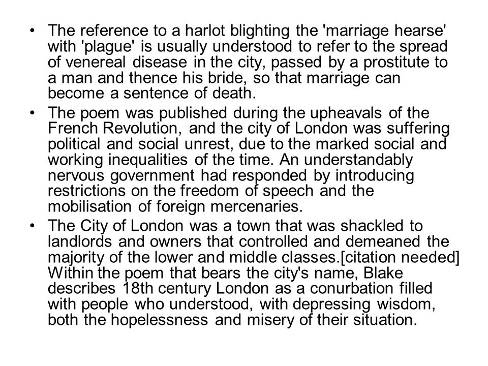The reference to a harlot blighting the marriage hearse with plague is usually understood to refer to the spread of venereal disease in the city, passed by a prostitute to a man and thence his bride, so that marriage can become a sentence of death.