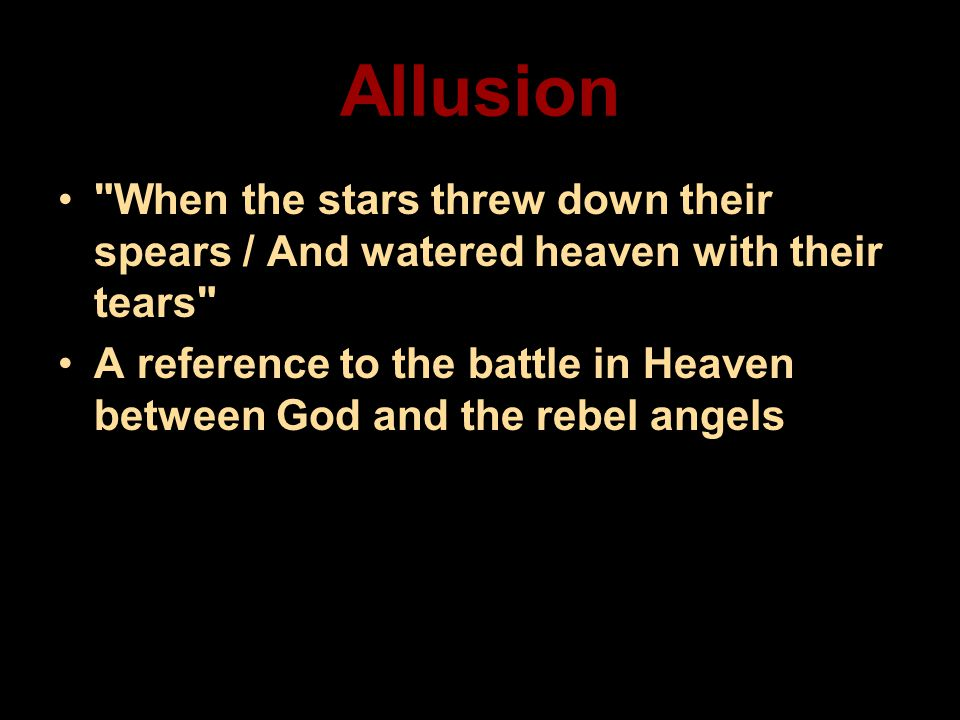 Allusion When the stars threw down their spears / And watered heaven with their tears