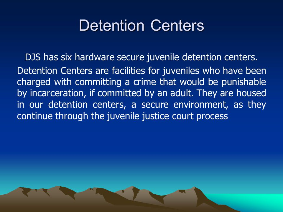 DJS has six hardware secure juvenile detention centers.