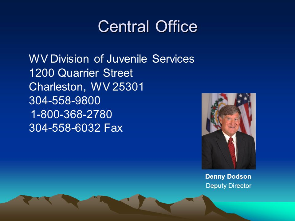 Central Office Denny Dodson WV Division of Juvenile Services