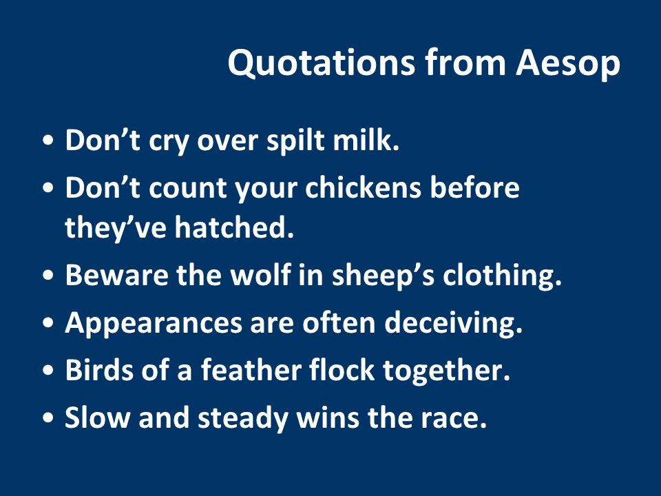 Quotations from Aesop Don't cry over spilt milk.