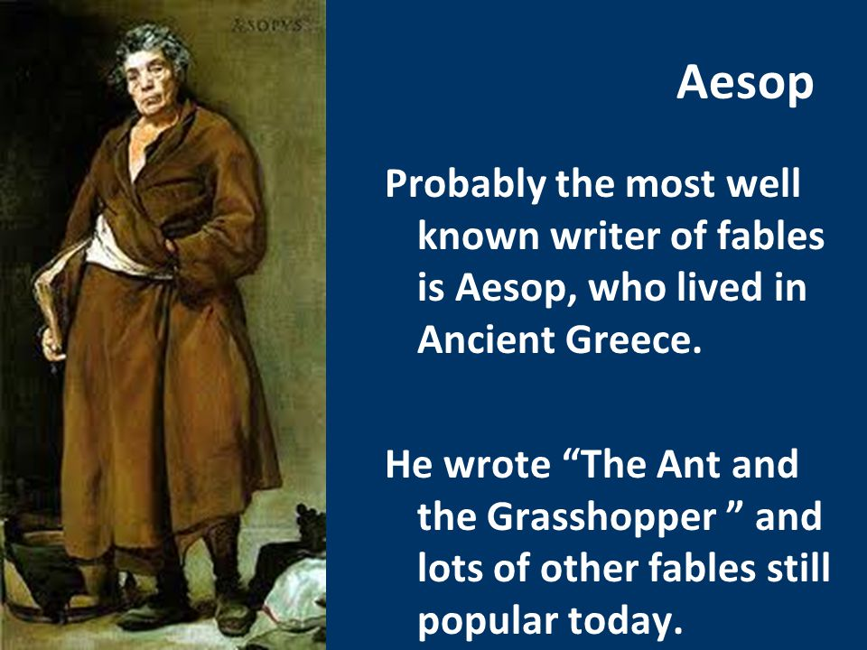 Aesop Probably the most well known writer of fables is Aesop, who lived in Ancient Greece.