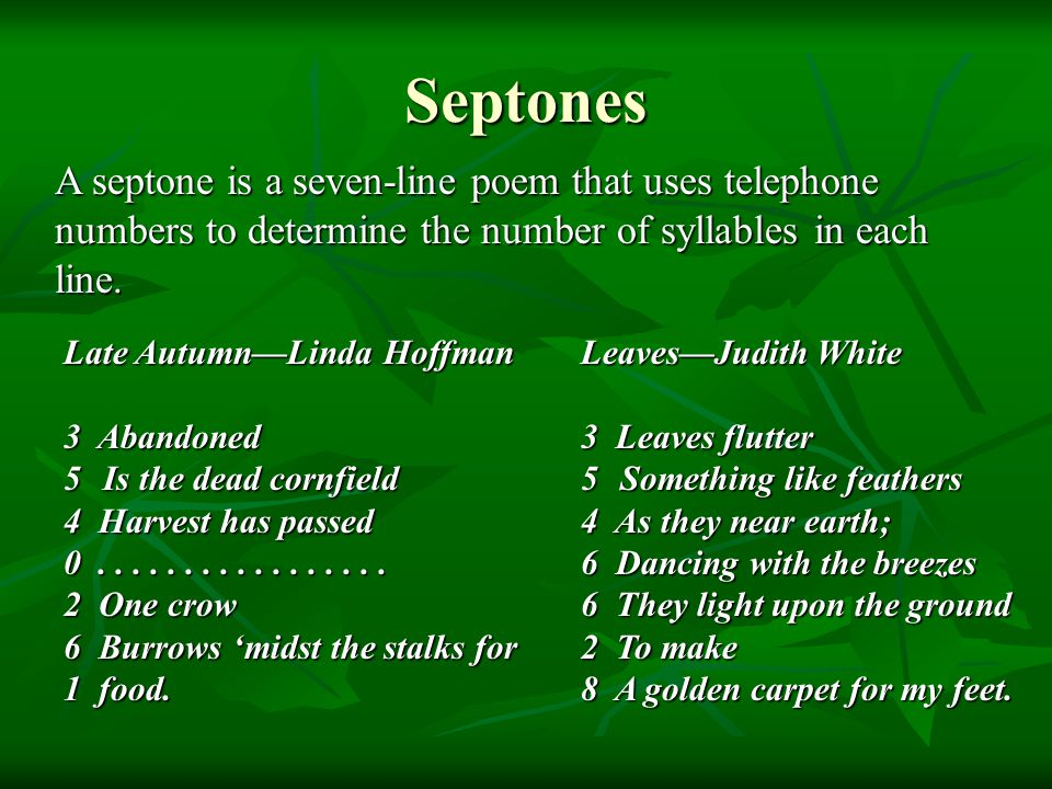 Septones A septone is a seven-line poem that uses telephone numbers to determine the number of syllables in each line.