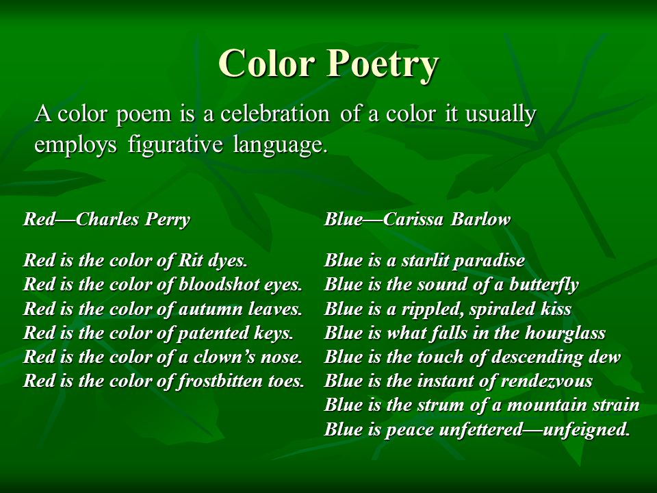 Color Poetry A color poem is a celebration of a color it usually employs figurative language. Red—Charles Perry.