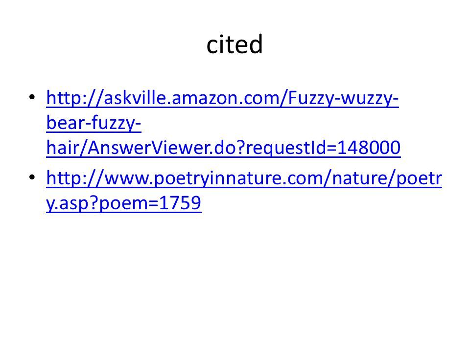 cited http://askville.amazon.com/Fuzzy-wuzzy-bear-fuzzy-hair/AnswerViewer.do requestId=148000.