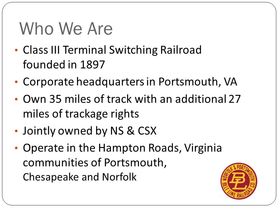 Who We Are Class III Terminal Switching Railroad founded in 1897