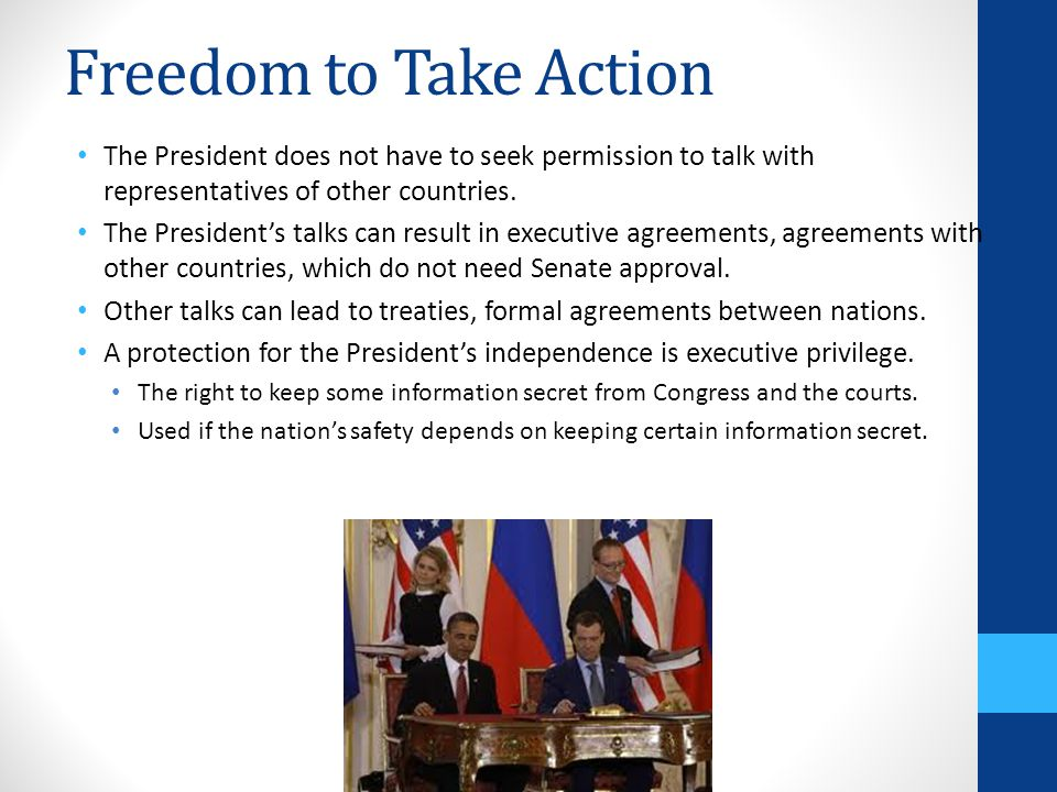 Freedom to Take Action The President does not have to seek permission to talk with representatives of other countries.