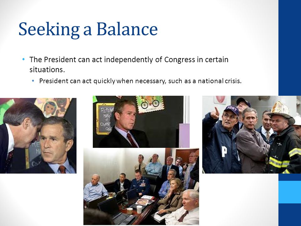 Seeking a Balance The President can act independently of Congress in certain situations.