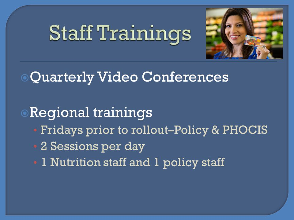 Staff Trainings Quarterly Video Conferences Regional trainings