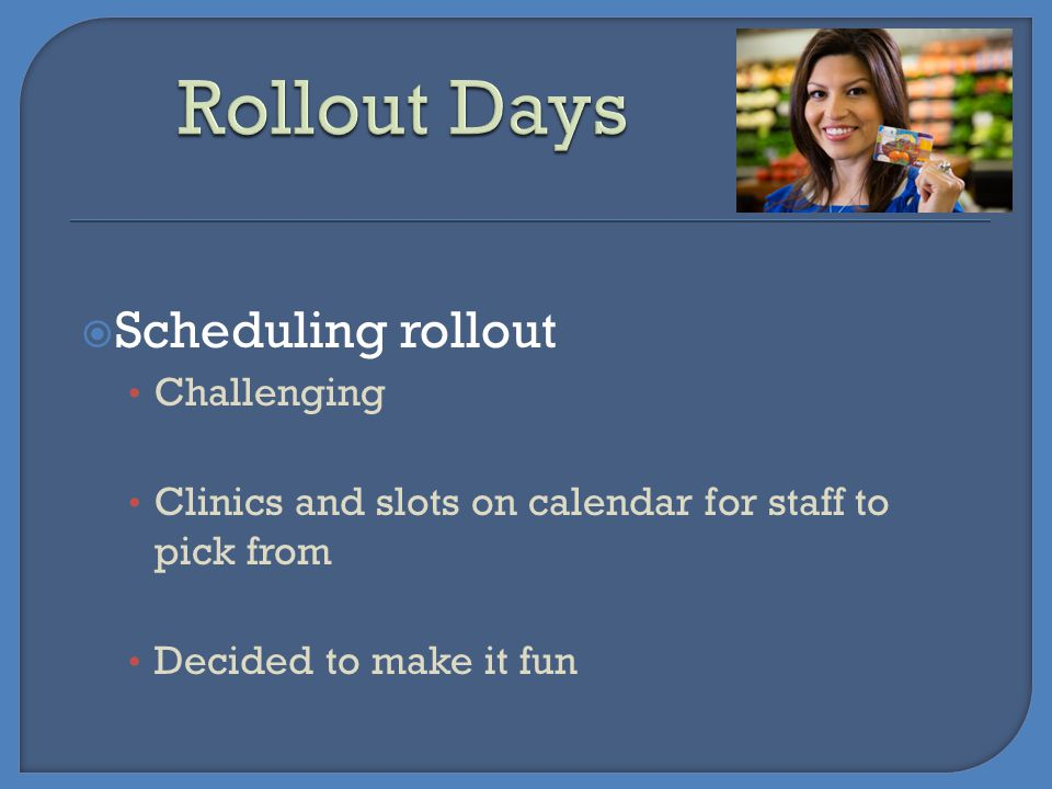 Rollout Days Scheduling rollout Challenging