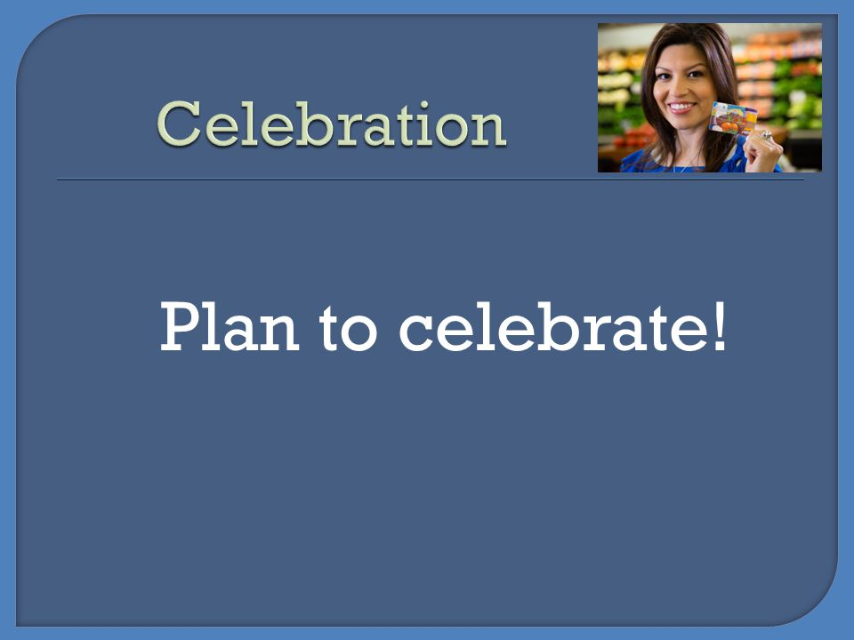 Celebration Plan to celebrate!
