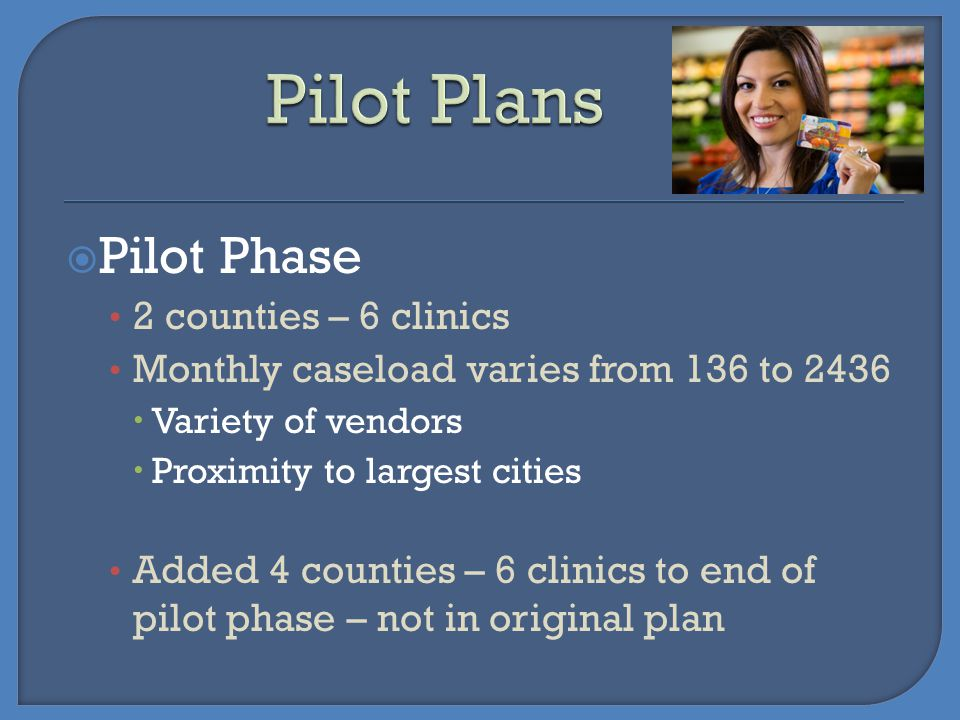 Pilot Plans Pilot Phase 2 counties – 6 clinics