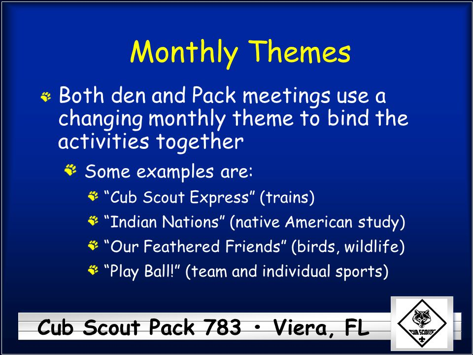 Monthly Themes Both den and Pack meetings use a changing monthly theme to bind the activities together.
