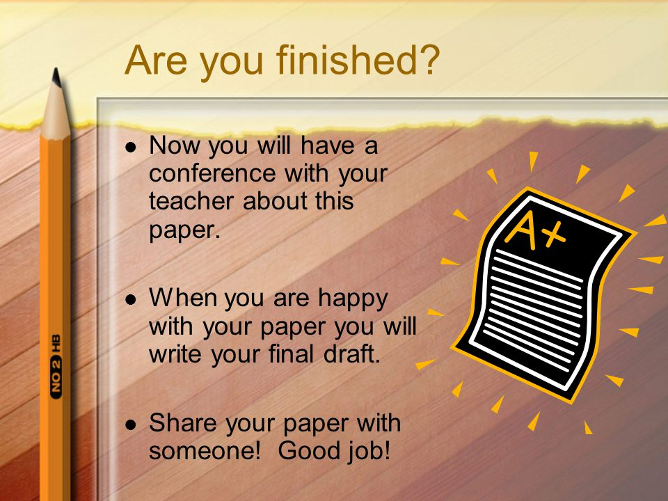Are you finished Now you will have a conference with your teacher about this paper.