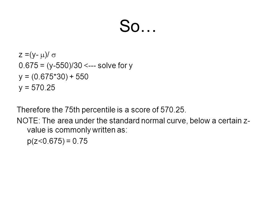 So… z =(y- )/  0.675 = (y-550)/30 <--- solve for y