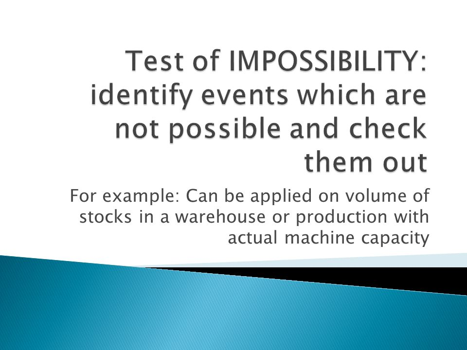 Test of IMPOSSIBILITY: identify events which are not possible and check them out